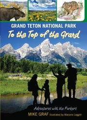 Grand Teton National Park: To the Top of the Grand ebook by Mike Graf