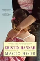 Magic Hour ebook by Kristin Hannah