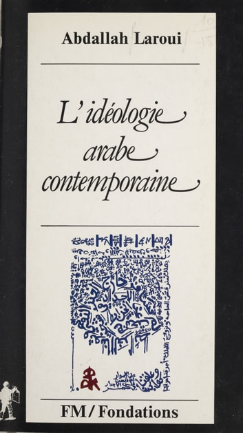 L'idéologie arabe contemporaine ebook by Abdallah Laroui