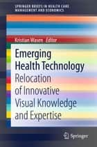 Emerging Health Technology ebook by Kristian Wasen
