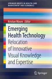 Emerging Health Technology - Relocation of Innovative Visual Knowledge and Expertise ebook by