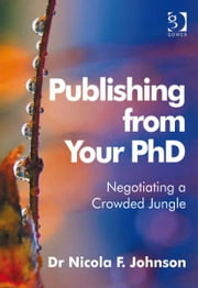 Publishing from Your PhD - Negotiating a Crowded Jungle ebook by Dr Nicola F Johnson