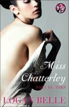 Miss Chatterley, Part III: Torn ebook by Logan Belle