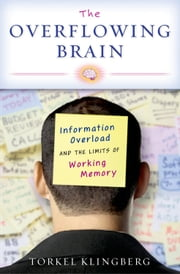 The Overflowing Brain - Information Overload and the Limits of Working Memory ebook by Torkel Klingberg