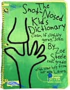 The Snot-Nosed Kid's Dictionary ebook by Zoë Steele
