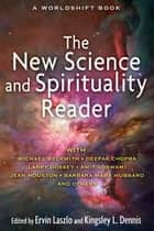 The New Science and Spirituality Reader ebook by Ervin Laszlo, Kingsley L. Dennis