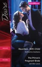 Desire Duo - Reunited... With Child / The Prince's Pregnant Bride ebook by Katherine Garbera, JENNIFER LEWIS