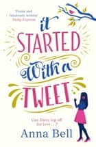 It Started With A Tweet - A laugh-out-loud love story - perfect for the new year! ebook by Anna Bell