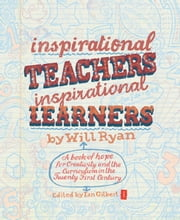 Inspirational Teachers Inspirational Learners - A book of hope for creativity and the curriculum in the twenty first century ebook by Will Ryan,Ian Gilbert