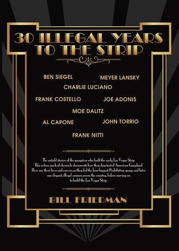 30 Illegal Years To The Strip - The Untold Stories of the Gangsters Who Built The Early Las Vegas Strip ebook by Bill Friedman