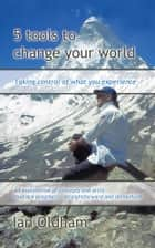 5 tools to Change your World ebook by Ian Oldham