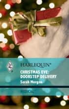 Christmas Eve: Doorstep Delivery eBook by Sarah Morgan