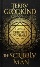 The Scribbly Man - The Children of D'Hara, episode 1 ebook by Terry Goodkind