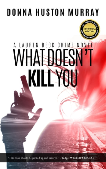 What Doesn't Kill You ebook by Donna Huston Murray