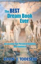 The Best Dream Book Ever - Accessing Your Personal Intuition and Guidance ebook by Kevin J Todeschi