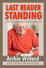 Last Reader Standing: The Story of a Man Who Learned to Read at 54 ebook by Archie Willard
