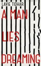 A Man Lies Dreaming ebook by Lavie Tidhar