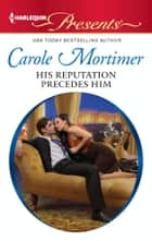 His Reputation Precedes Him ebook by Carole Mortimer