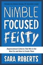 Nimble, Focused, Feisty - Organizational Cultures That Win in the New Era and How to Create Them ebook by
