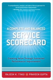 A Complete and Balanced Service Scorecard: Creating Value Through Sustained Performance Improvement ebook by Tyagi, Rajesh K.