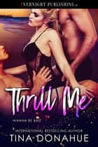 Thrill Me ebook by Tina Donahue