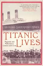 Titanic Lives: Migrants and Millionaires, Conmen and Crew ebook by Richard Davenport-Hines