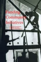 Funding Community Initiatives ebook by Silvina Arrossi, Felix Bombarolo, Jorge E Hardoy,...