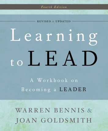 Learning to Lead - A Workbook on Becoming a Leader ebook by Warren Bennis,Joan Goldsmith