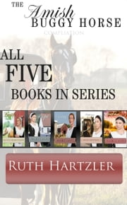 The Amish Buggy Horse: Compilation: all five books in series - Amish Romance ebook by Ruth Hartzler
