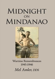 Midnight on Mindanao - Wartime Remembances 1945-1946 ebook by Mel Amler, DDS