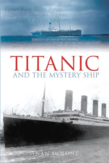 Titanic and the Mystery Ship ebook by Senan Moloney