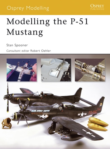 Modelling the P-51 Mustang ebook by Stan Spooner