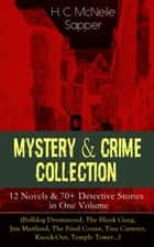 Mystery & Crime Collection: 12 Novels & 70+ Detective Stories in One Volume (Bulldog Drummond, The Blank Gang, Jim Maitland, The Final Count, Tiny Carteret, Knock-Out, Temple Tower…) - Thriller Classics ebook by H. C. McNeile / Sapper