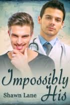 Impossibly His ebook by Shawn Lane