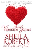 The Valentine Games ebook by Sheila Roberts