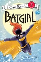 Batgirl Classic: On the Case! ebook by Liz Marsham, Lee Ferguson