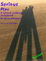 Serious Play, A leisure wellness guidebook ebook by Kimeldorf, Martin