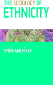 The Sociology of Ethnicity ebook by Professor Sinisa Malesevic