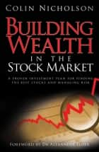 Building Wealth in the Stock Market ebook by Colin Nicholson,Alexander Elder