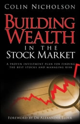 Building Wealth in the Stock Market - A Proven Investment Plan for Finding the Best Stocks and Managing Risk ebook by Colin Nicholson