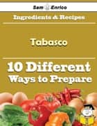 10 Ways to Use Tabasco (Recipe Book) ebook by Karleen Combs
