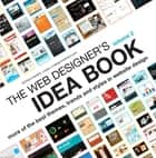 The Web Designer's Idea Book Volume 2 - More of the Best Themes, Trends and Styles in Website Design ebook by Patrick McNeil