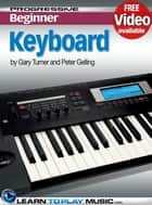 Keyboard Lessons for Beginners - Teach Yourself How to Play Keyboard (Free Video Available) ebook by LearnToPlayMusic.com, Gary Turner, Peter Gelling