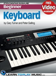 Keyboard Lessons for Beginners - Teach Yourself How to Play Keyboard (Free Video Available) ebook by LearnToPlayMusic.com,Gary Turner,Peter Gelling