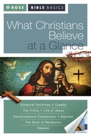 What Christians Believe at a Glance ebook by Rose Publishing