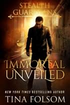Immortal Unveiled ebook by Tina Folsom