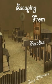 Escaping From Paradise ebook by Gary Whitmore