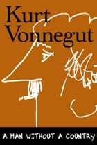 A Man Without a Country ebook by Kurt Vonnegut,Daniel Simon