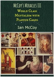 McCoy's Miracles III: World Class Mentalism with Playing Cards ebook by Ian McCoy