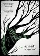 Speak: The Graphic Novel ebook by